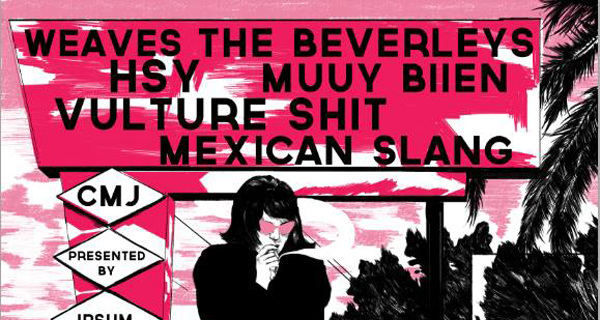 Buzz Records & Ipsum Magazine Present: Weaves, HSY, Vulture Shit, Mexican Slang,The Beverlys and Muuy Biien