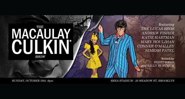 The Macaulay Culkin* Show w/ The Lucas Bros, Conner O Malley, Nimesh Patel, Katie Hartman, Andrew Fisher & Mary Houlihan ||| Hosted by Sally Burtnick & Brett Davis