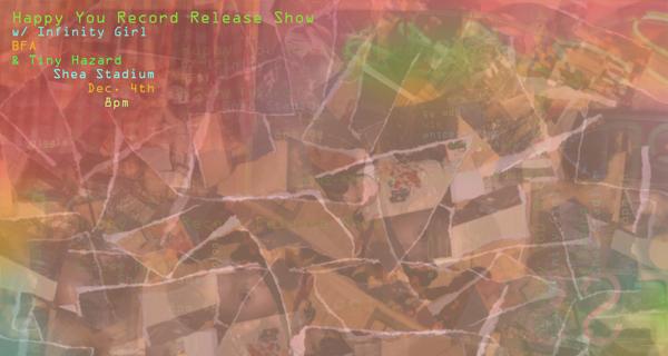 BFA, Happy You (Record Release), Infinity Girl & Tiny Hazard