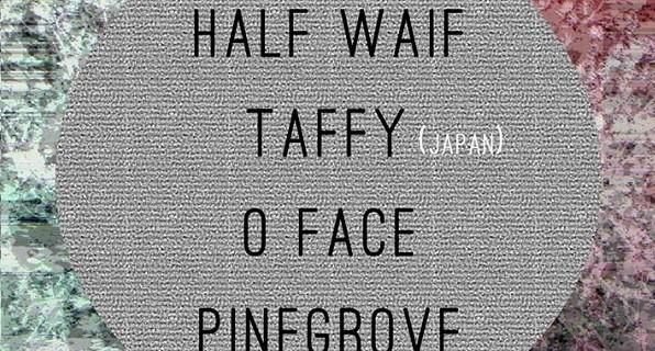 Half Waif, Taffy, O Face & Pinegrove