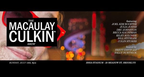 The Macaulay Culkin* Show w/ Joel Kim Booster, Julia Johns, Dru Jonston, Becca Kauffman, Riley Soloner, Bill Stiteler & Colin Stokes