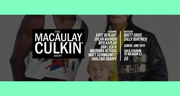 The Macaulay Culkin* Show w/ Kate Berlant, Myq Kaplan, Dan Licata, Dylan Marron, Madonna Refugia, Matt Scimkowitz, Shalewa Sharpe
