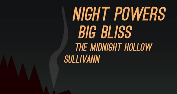 Night Powers, Big Bliss, The Midnight Hollow, & Sullivann