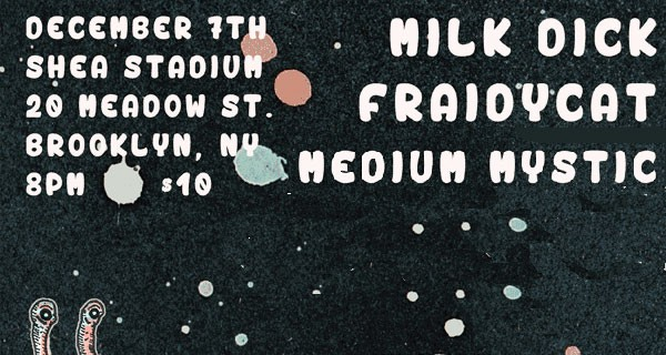 Planned Parenthood Benefit: Milk Dick, Fraidycat, Twiga & Medium Mystic