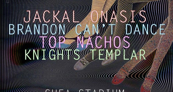 Brandon Can't Dance, Jackal Onasis, Top Nachos, Knights Templar